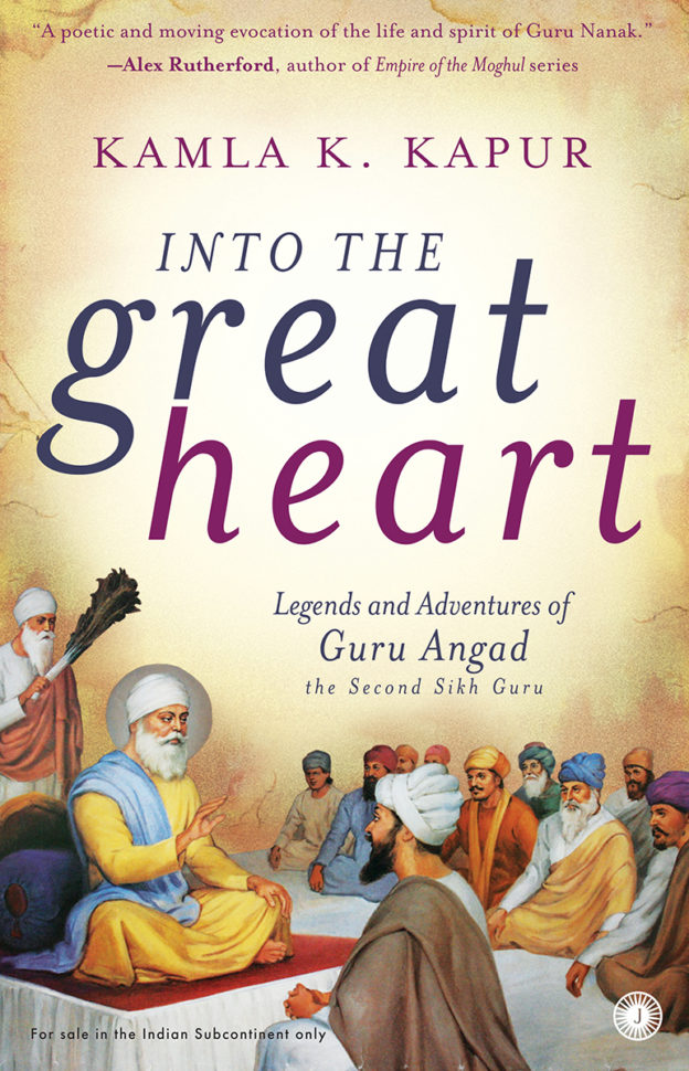 Into the Great Heart : Legends and Adventures of Guru Angad the second Sikh Guru.